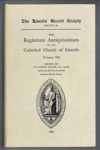 The Registrum Antiquissimum of the Cathedral Church of Lincoln, Volume VII, Lincoln Record Society Volume 46, edited by Kathleen Major
