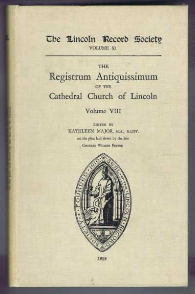 The Registrum Antiquissimum of the Cathedral Church of Lincoln, Volume VIII. Lincoln Record Society Volume 51, edited By Kathleen Major on the plan laid down by Charles Wilmer Foster