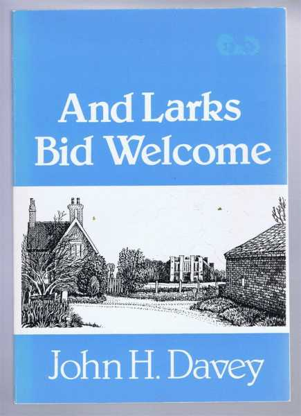 And Larks Bid Welcome, John H Davey; edited by Edward Dodd, drawings by Miles Hopper