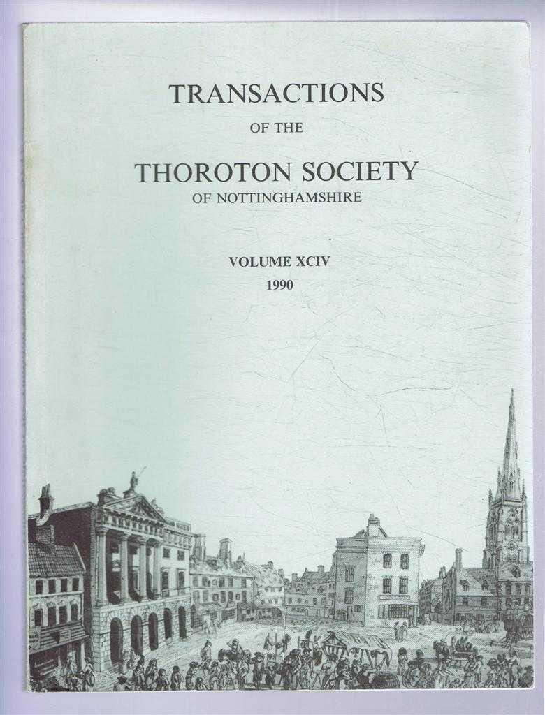 Transactions of the Thoroton Society of Nottinghamshire, Volume XCIV (94), 1990, Adrian Henstock & Hazel Salisbury (Eds). David Crook; Cameron Louis; R B Outhwaite; J V Beckett; etc