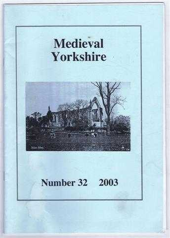 Medieval Yorkshire, Number 32, 2003, edit Brian Donaghey. John Dixon and Simon Currie; Maria Moisa; Lawrence Butler, Brian Donaghey