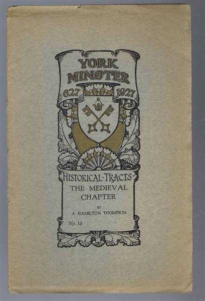 York Minster 627-1927, Historical Tracts, No. 13, The Medieval Chapter, A Hamilton Thompson