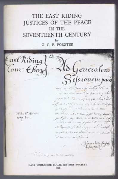 The East Riding Justices of the Peace in the Seventeenth Century, G C F Forster