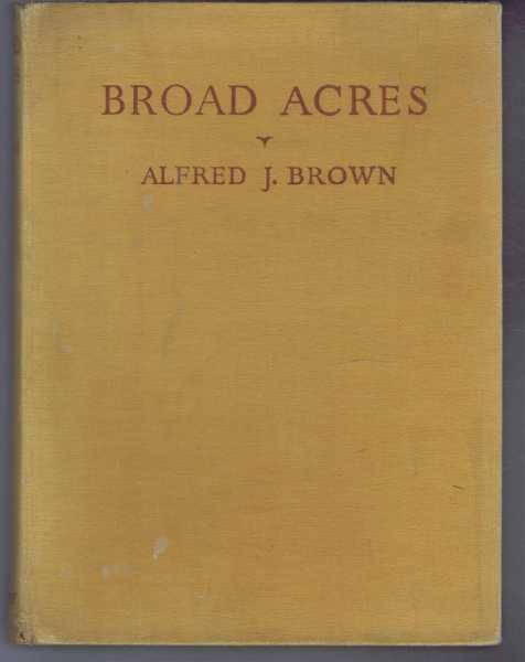 Broad Acres, A Yorkshire Miscellany, Alfred J Brown