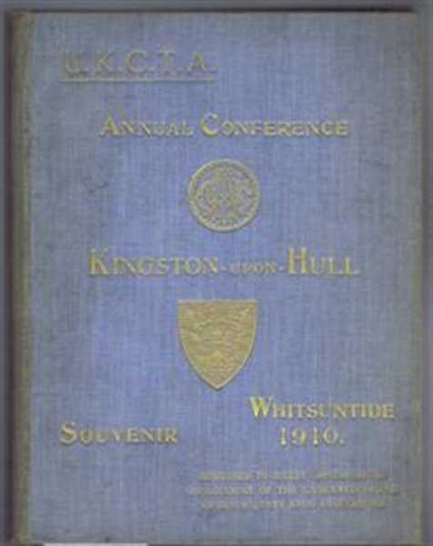 ALBERT KAYE ROLLIT; ED. H E COOPER NEWHAM, JOSEPH FRANKS - U.K.C.T.A Annual Conference, Kingston-Upon-Hull Souvenir, Whitsuntide 1910, Adjourned to August 1st, 2nd and 3rd on Account of the Lamented Death of King Edward VII, incl. City of Hull Official Handbook 1908