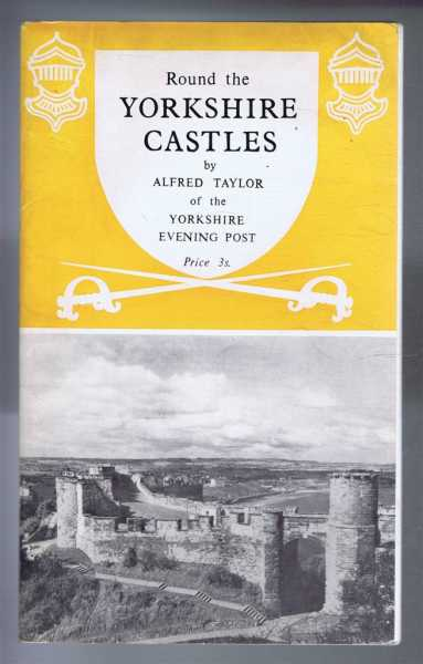 Round the Yorkshire Castles, Alfred Taylor, introduction by A H Woodward