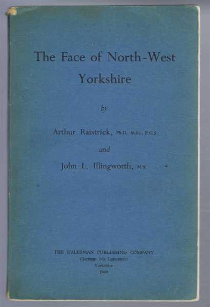 The Face of North-West Yorkshire, Arthur Raistrick and John L Illingworth