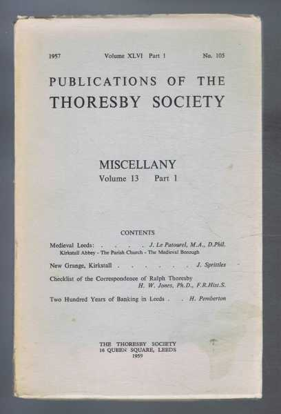 Miscellany Volume 13, Part 1, Publications of the Thoresby Society, 1957 Volume XLVI Part 1, No. 105, edited by A G Foster & J E Mortimer. John Le Patourel, L Spittles, H W Jones, H Pemberton