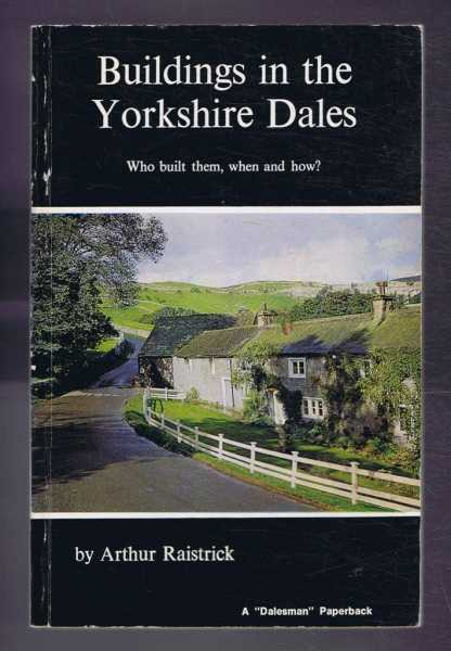 Buildings in the Yorkshire Dales, Who built them, when and how?, Arthur Raistrick
