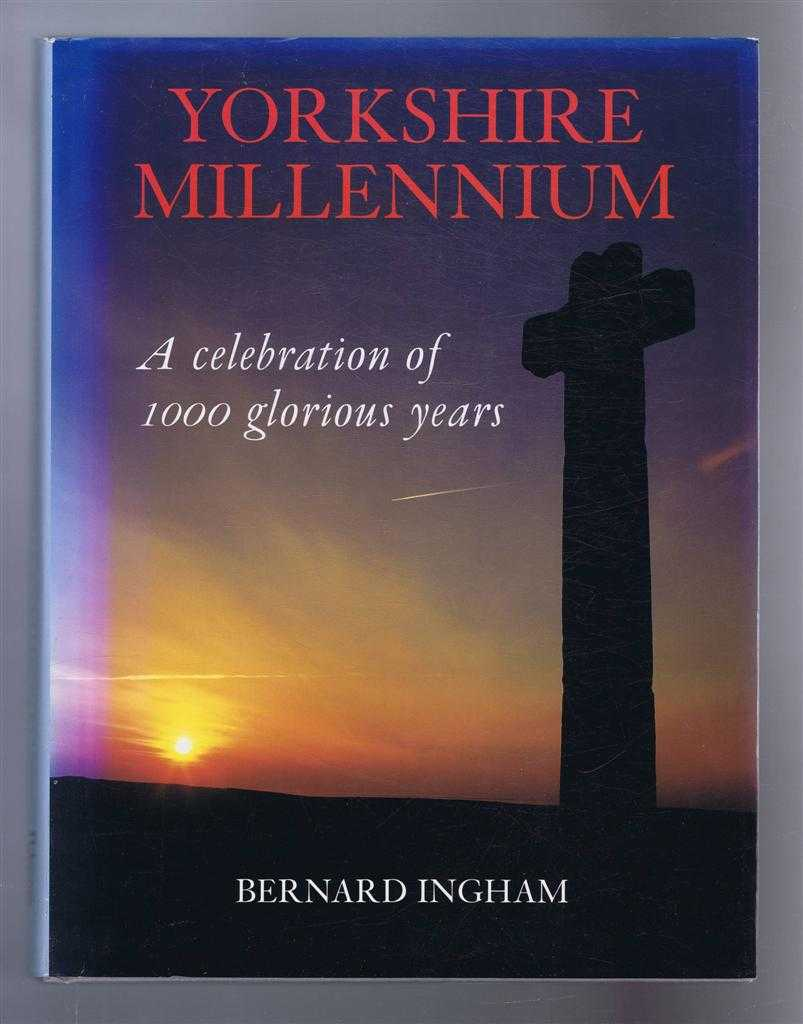 Yorkshire Millennium, A celebration of 1000 glorious years, Bernard Ingham