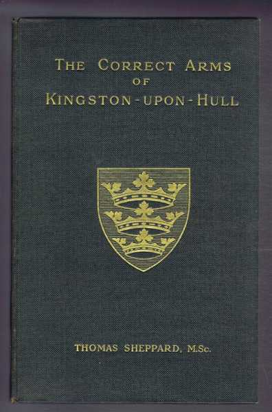 The Correct Arms of Kingston-Upon-Hull, plus advertising leaflet, order form and loose plate showing arms, Thomas Sheppard