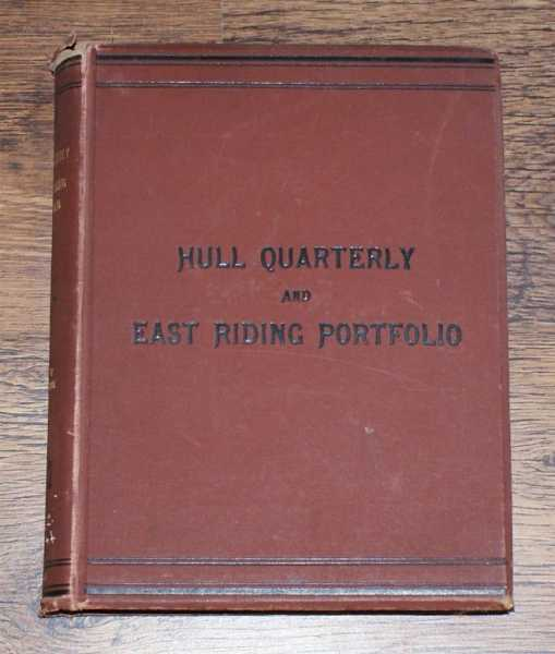 The Hull Quarterly and East Riding Portfolio, Vols. I, Nos. I-IV and Vol II Nos. I-IV. January 1884 to December 1885, ed. W G B Page