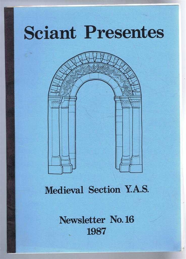 STUART WRATHMELL (CHAIRMAN) - Sciant Presente, Newsletter No. 16 1987, Medieval Section Yorkshire Archaeological Society