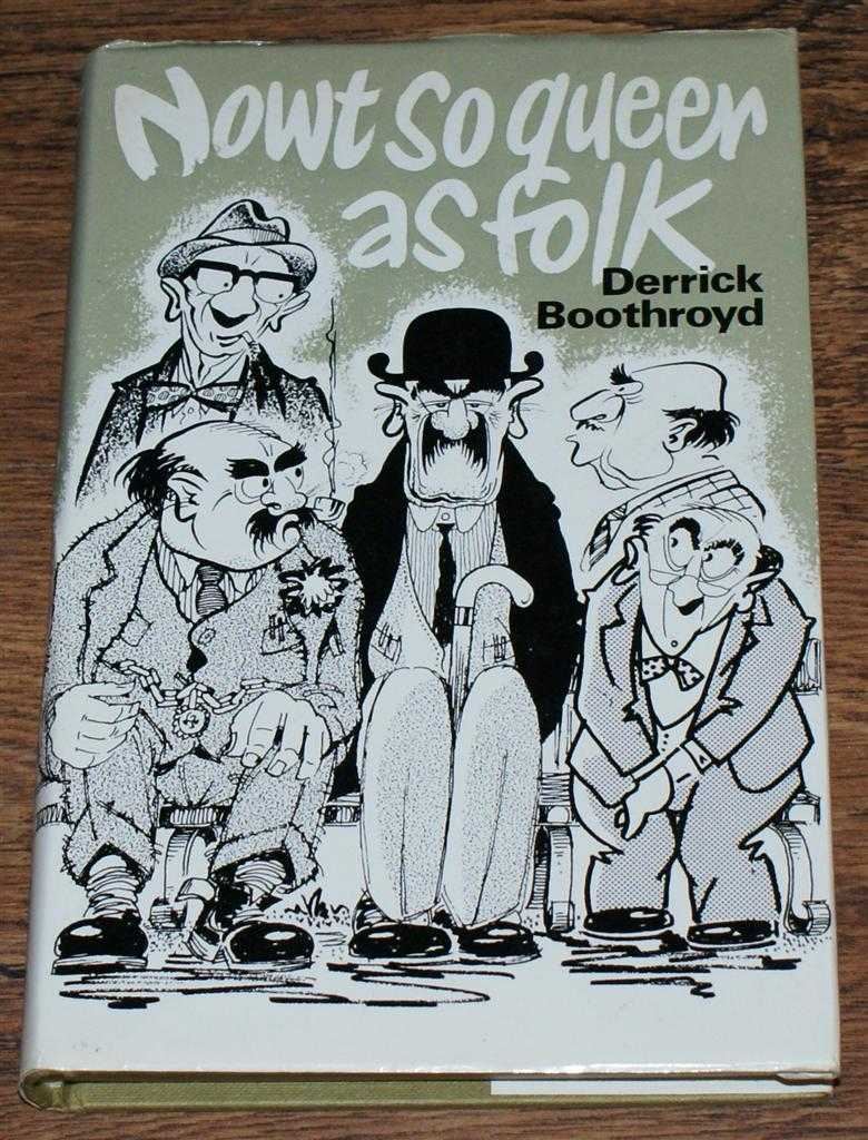 DERRICK BOOTHROYD - Nowt So Queer as Folk, A book of reminiscence about Yorkshire and Yorkshiremen