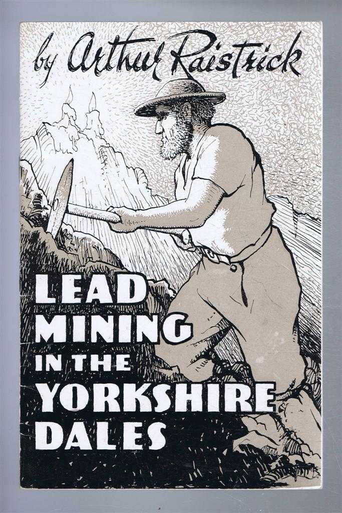 Lead Mining in the Yorkshire Dales, Arthur Raistrick