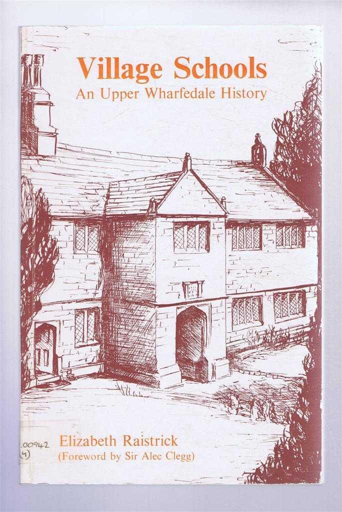 Village Schools, An Upper Wharfedale History, Elizabeth Raistrick, foreword by Sir Alec Clegg