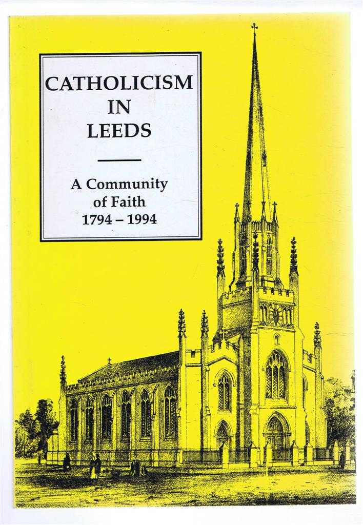 Catholicism in Leeds, A Community of Faith 1794-1994, edited by Robert E Finnegan and George T Bradley