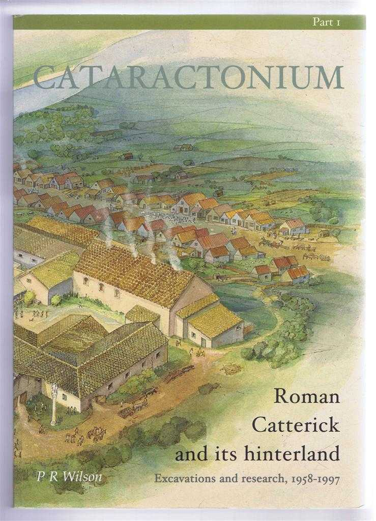 Cataractonium, Roman Catterick and its hinterland, Excavations and Research 1958-1997. Part I. CBA Research Report 128, Council For British Archaeology, P R Wilson