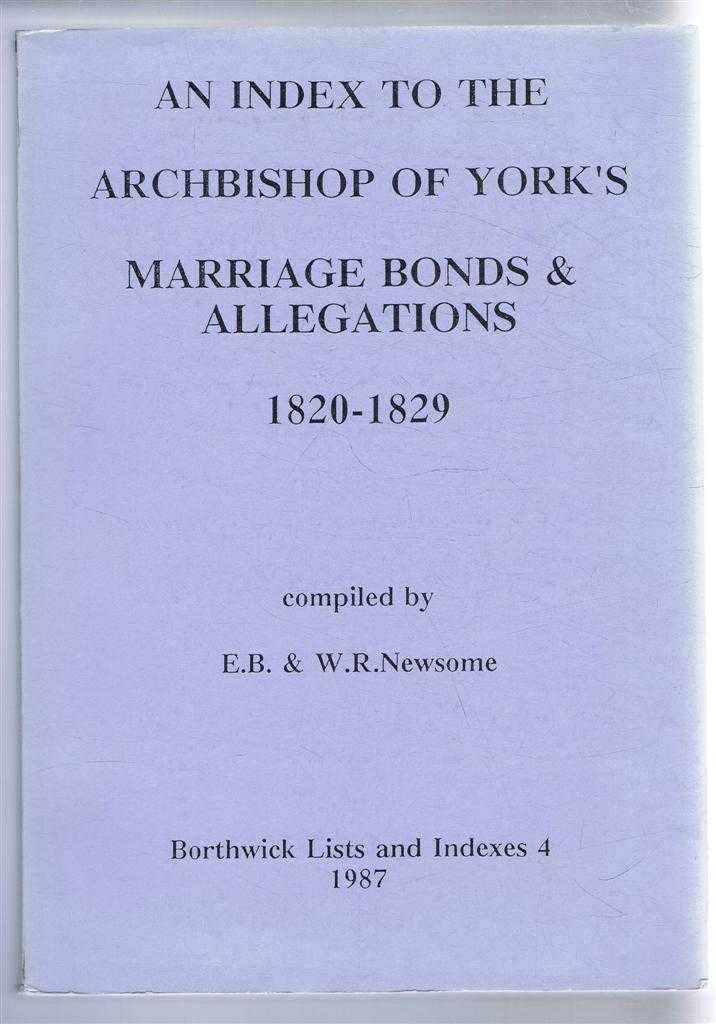 An Index to the Archbishop of York's Marriage Bonds and Allegations 1820-1829. Borthwick Lists and Indexes 4 1987, compiled by E B & W R Newsome