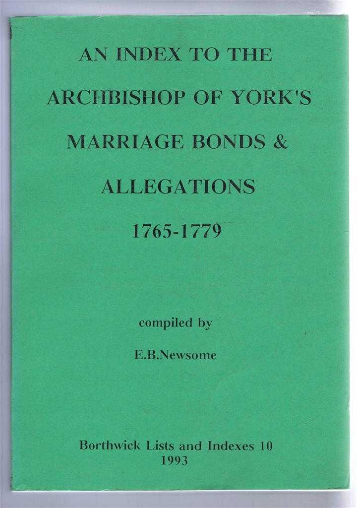 An Index to the Archbishop of York's Marriage Bonds and Allegations 1765-1779. Borthwick Lists and Indexes 10, 1993, compiled by E B Newsome
