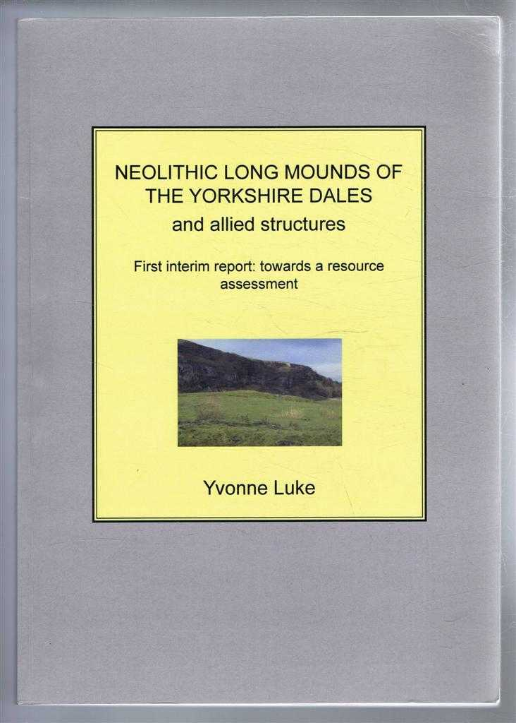 Image for Neolithic Long Mounds of the Yorkshire Dales and allied structures. First interim report: towards a resource assessment