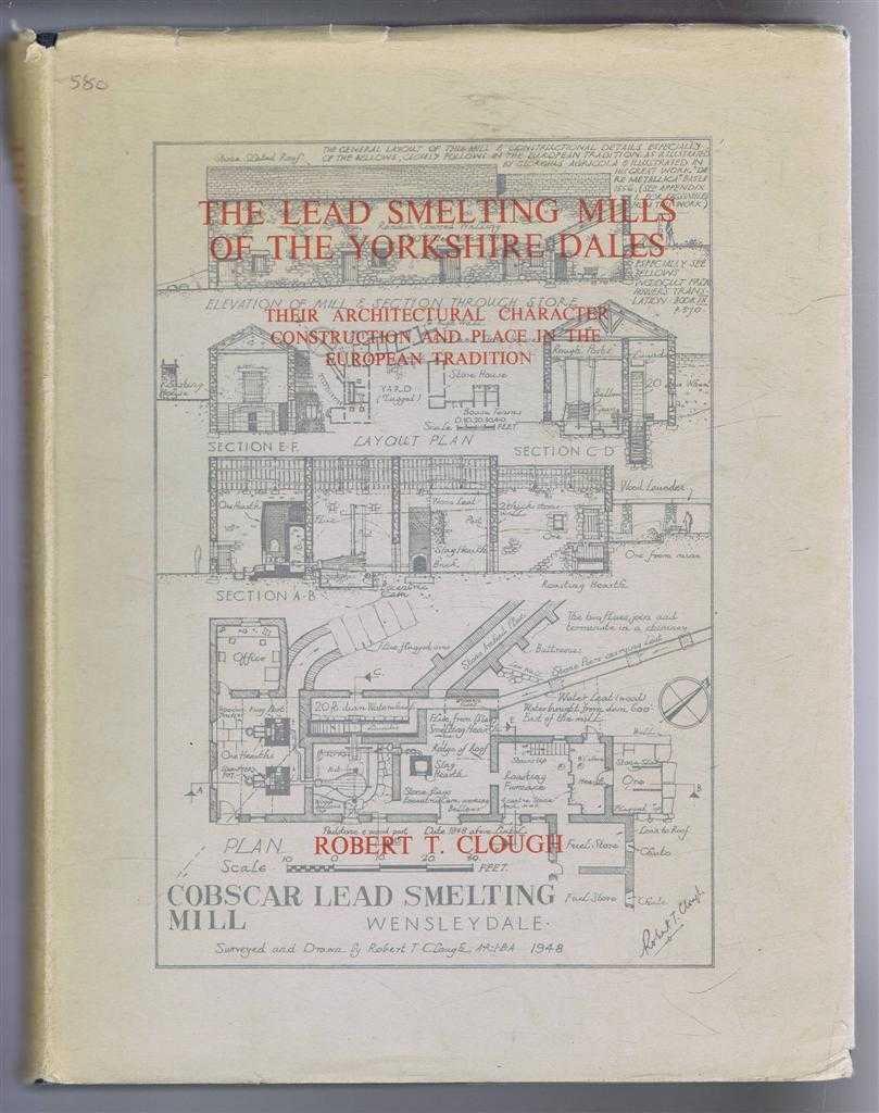 The Lead Smelting Mills of the Yorkshire Dales, Their Architectural Character, Construction and Place in the European Tradition, Robert Clough; foreword by Norman Culley