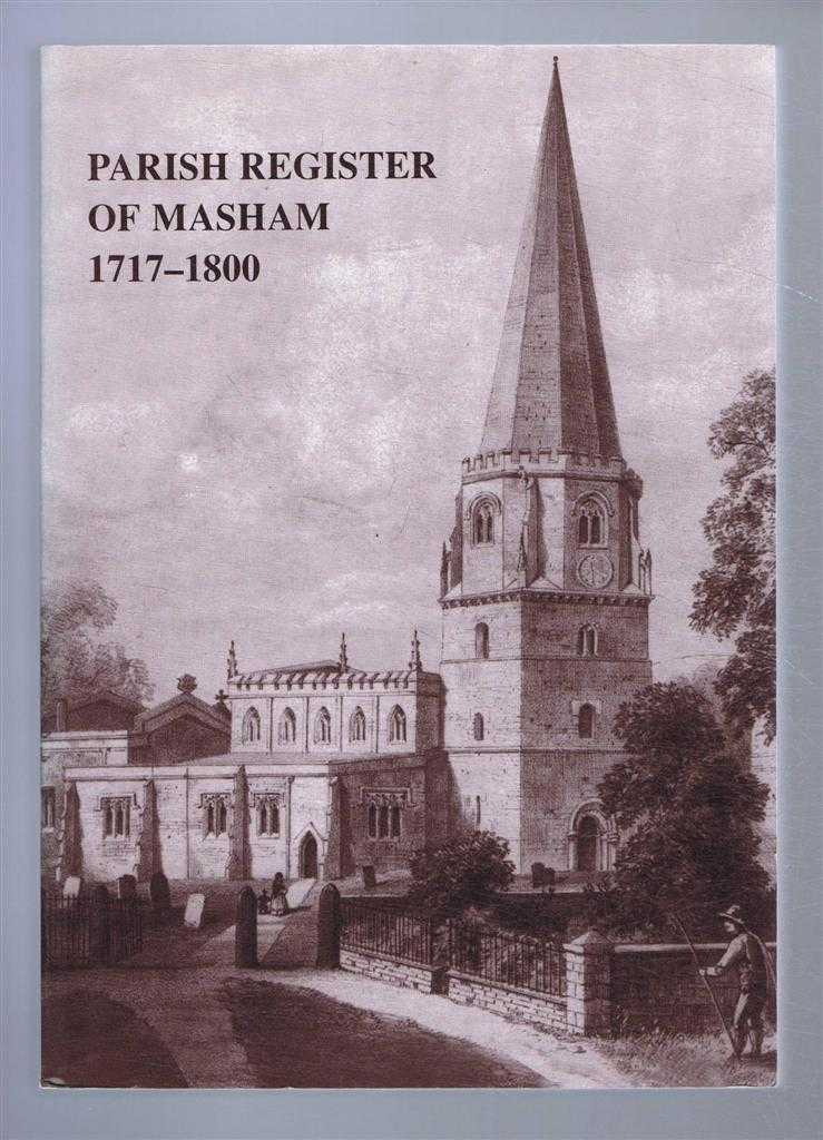 Yorkshire Archaeological Society: Parish Register Series. Vol CLXIX (169). The Parish Register of Masham. 1717-1800, David M Smith (ed)