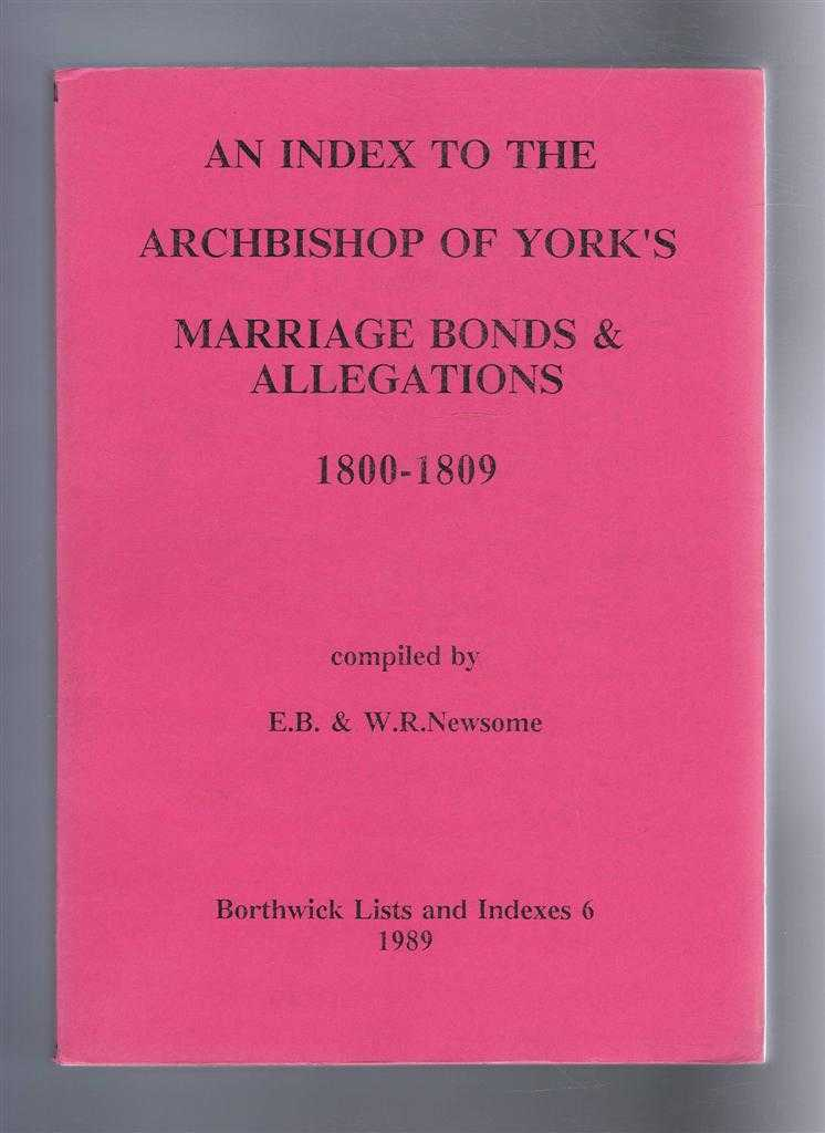 An Index to the Archbishop of York's Marriage Bonds & Allegations, 1800-1809. Borthwick Lists and Indexes 6, Compiled by E B & W R Newsome