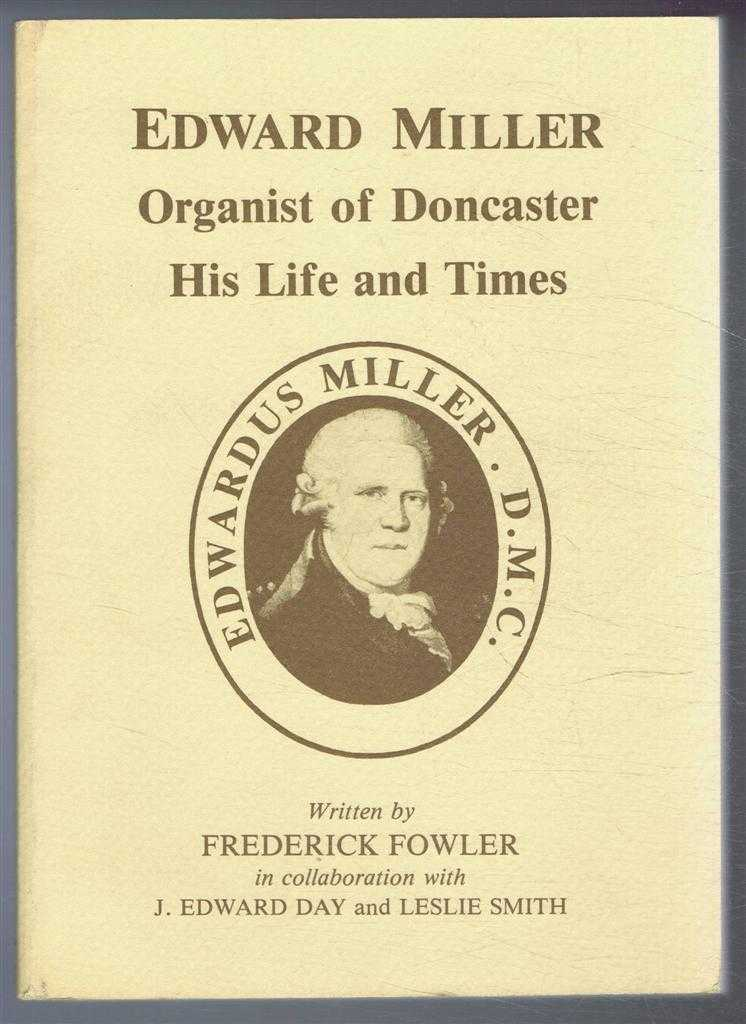 Edward Miller, Organist of Doncaster, His Life and Times, Frederick Fowler with J Edward Day and Leslie Smith