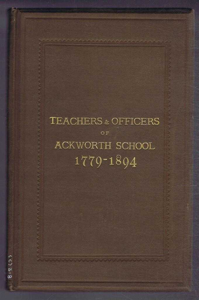 Superintendents, Teachers, and Principal Officers of Ackworth School from 1779 to 1894. A List Compiled from Official Documents, with Historical Notes and Short Biographies, Joseph Spence Hodgson