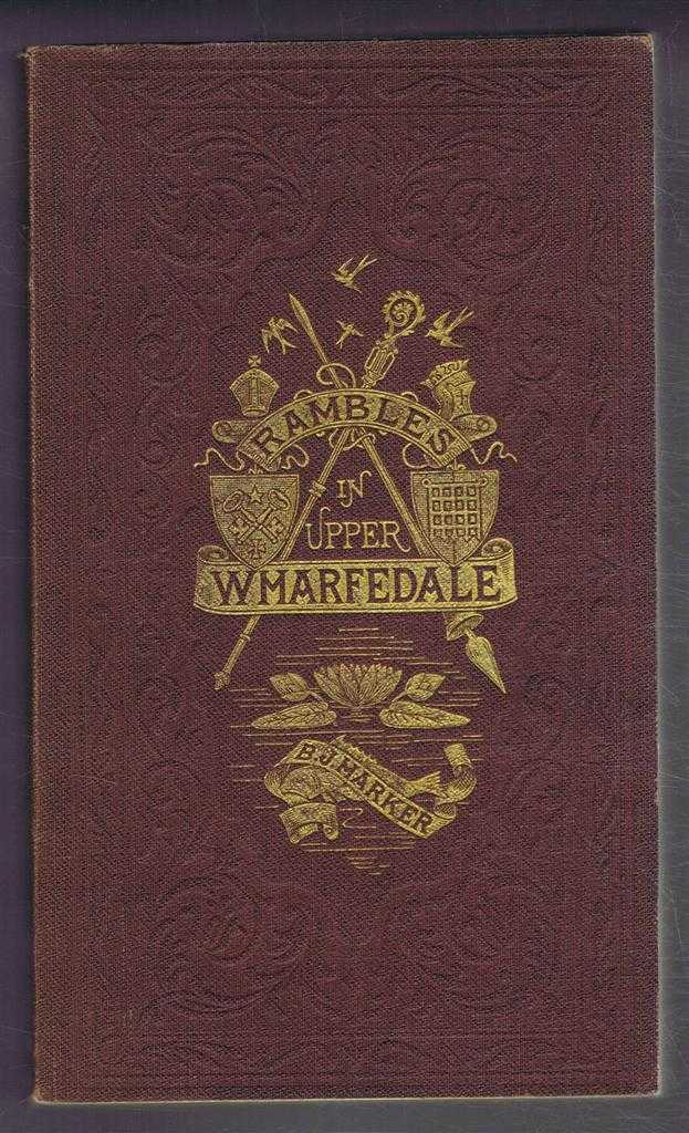 Rambles in Upper Wharfedale; Including the Historical and Traditional Lore of the District, B J Harker