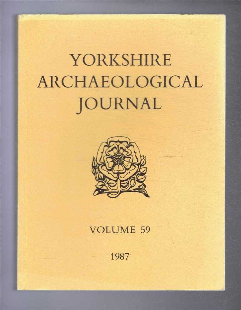 The Yorkshire Archaeological Journal Volume 59 1987, a Review of History and Archaeology in the County, published Under the Direction of the Council of the Yorkshire Archaeological Society, P C Buckland, M J Dolby; D B Gallagher; M S Parker; R Gilyard-Beer; P F Ryder; C Cross; J Nussey; I R Medlicott; P Walker; A Harris; D Upton; D H Heslop; R M Butler; W M Spencer; L Butler; J Miller; J Black