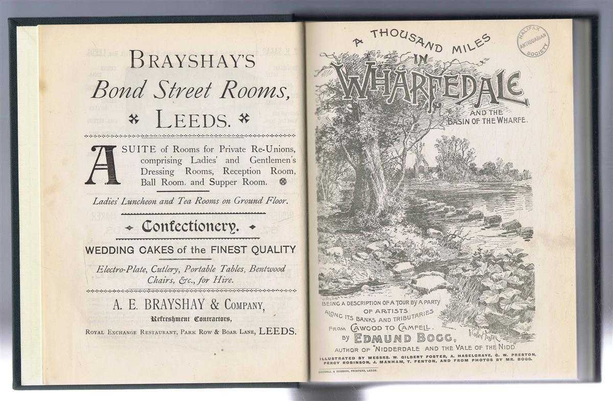 A Thousand Miles in Wharfedale and The Basin of the Wharf, Being a Description of a Tour by a Party of Artists Along Its Banks and Tributaries from Cawood to Camfell, Edmund Bogg; G T Lowe
