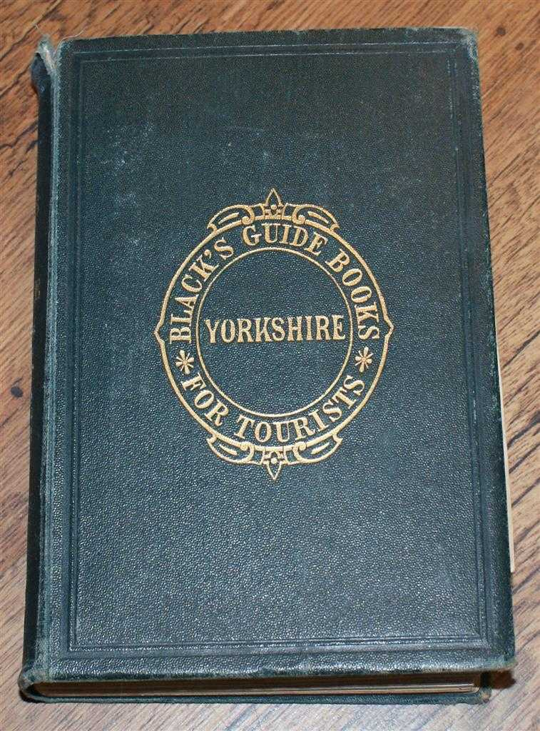 Black's Picturesque Guide to Yorkshire, with Map of the County and Numerous Plans and Views (Black's Guide Books for Tourists, Yorkshire), Adam and Charles Black