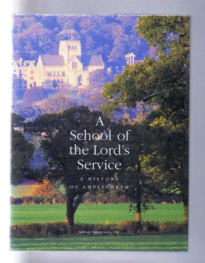 A School of the Lord's Service, a History of Ampleforth, Anthony Marett-Crosby; foreword by Timothy Wright