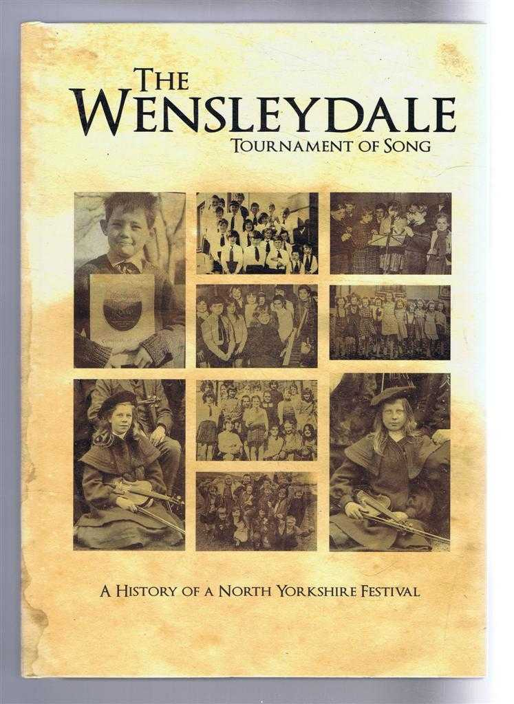 The Wensleydale Tournament of Song, A History of a North Yorkshire Festival, foreword by William Hague, Introduction by Stanley J Roocroft. Val Nelson; Pip Land; Eileen Allison and Gillian Smith
