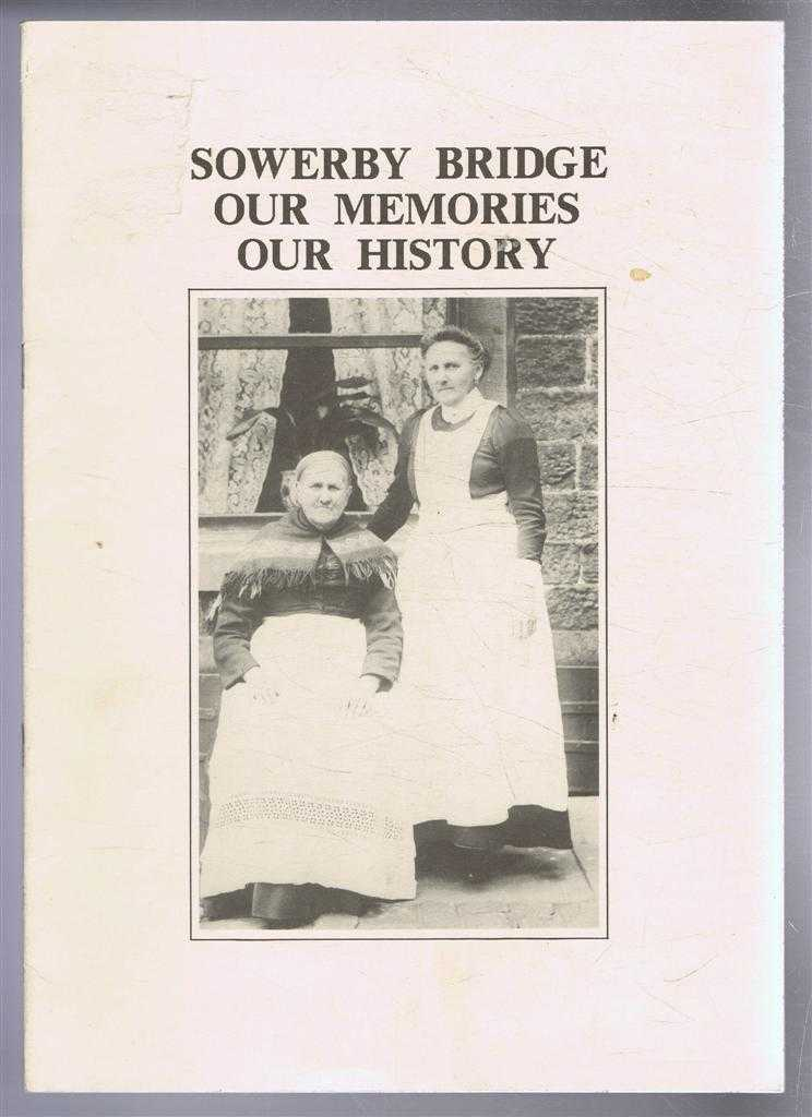 Image for Sowerby Bridge, Our Memories, Our History