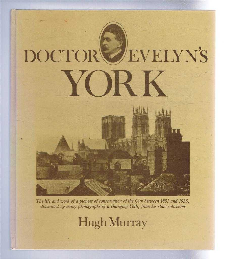 Image for Doctor Evelyn's York. The life and work of a pioneer of conservation of the City berween 1891 and 1935, illustrated by many photographs of a changing York, from his slide collection