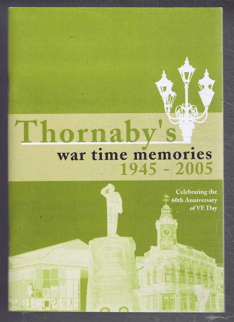 Image for Thornaby's War Time Memories 1945-2005. Celebrating the 60th Anniversary of VE Day