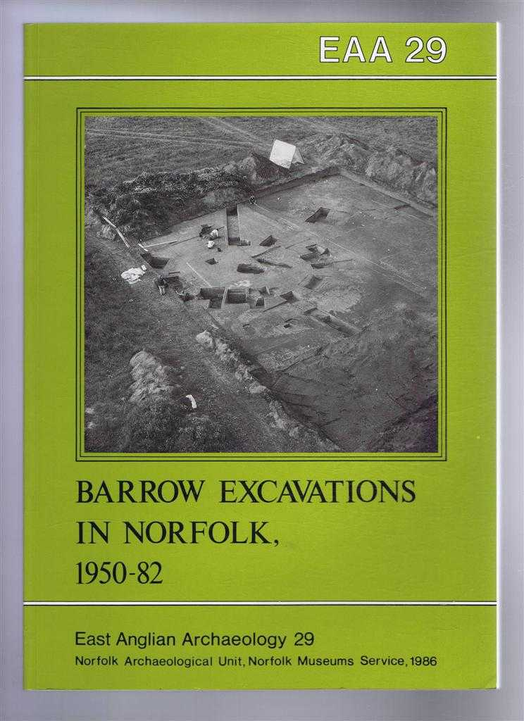 Barrow Excavations in Norfolk 1950-82. East Anglian Archaeology 29, 1986, Andrew J Lawson; Jayne E Brown; Frances Healey; Roy Le Hegarat; Fredric Petersen