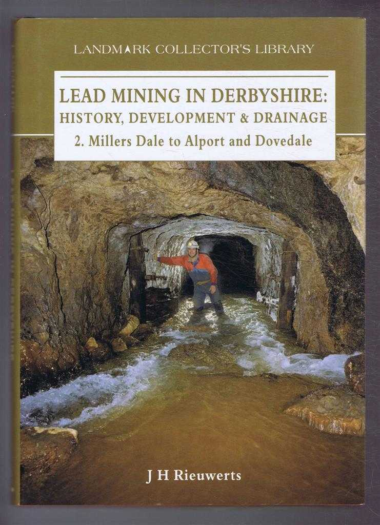 Lead Mining in Derbyshire: History, Development & Drainage, 2. Millers Dale to Alport and Dovedale. Landmark Collector's Library, J H Rieuwerts