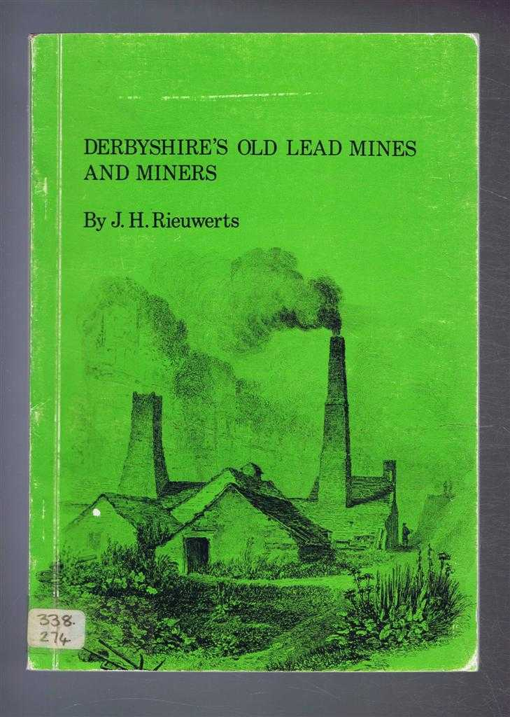Derbyshire's Old Lead Mines and Miners, J H Rieuwerts