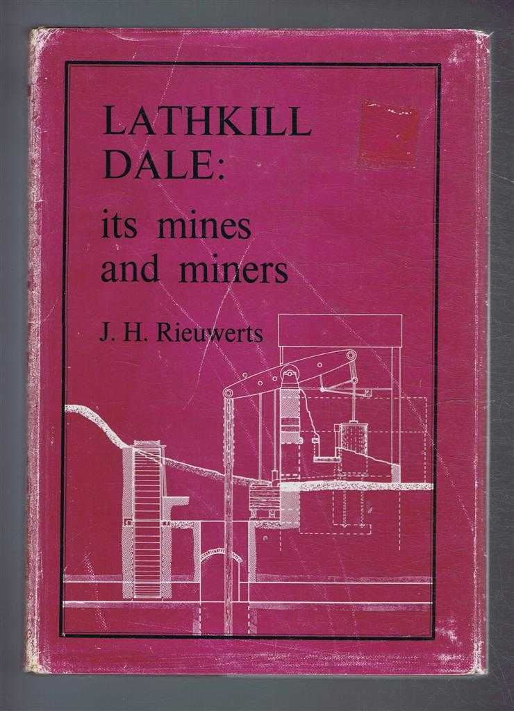 Lathkill Dale: Its Mines and Miners, J H Rieuwerts