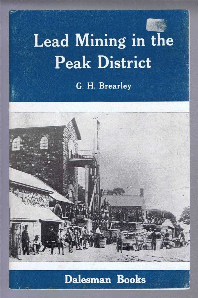 Lead Mining in the Peal District, G H Brearley