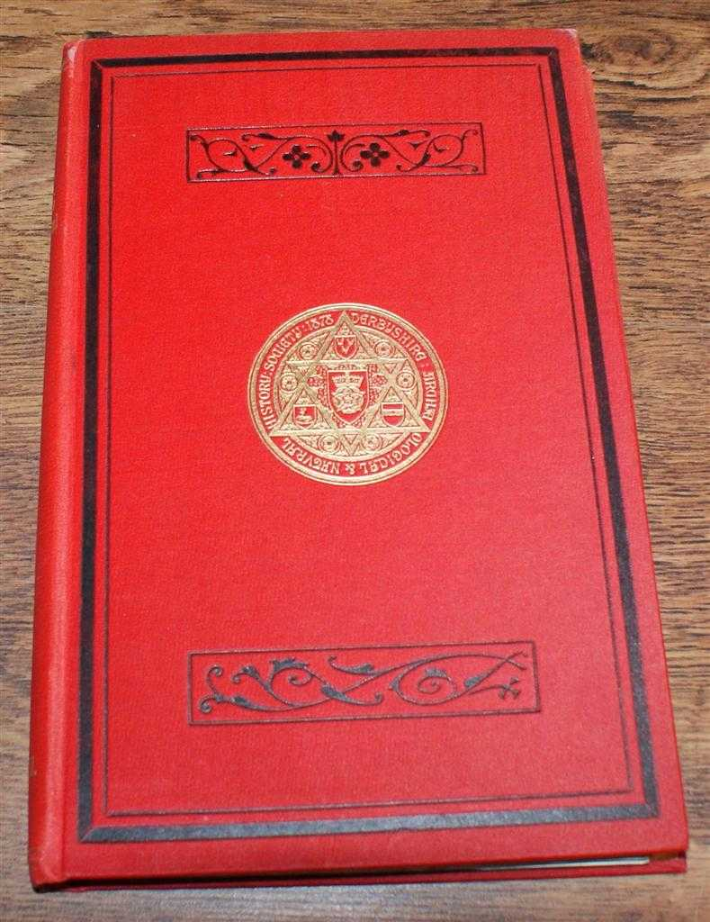 Journal of the Derbyshire Archaeological and Natural History Society. Volume XXVII (27), June 1905, Edited by W J Andrew. Rev F Brodhurst; Rev J Charles Cox; G Le Blanc Smith; T N Brushfield; etc.
