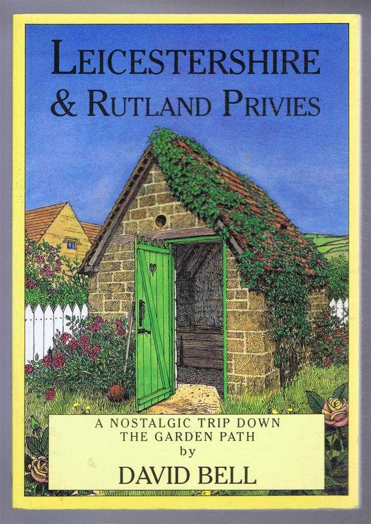 Leicesterhire & Rutland Privies, A Nostalgic Trip Down the Garden Path, David Bell