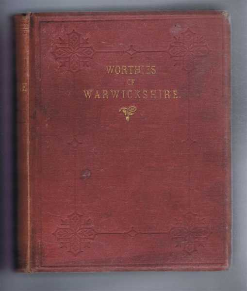 The WORTHIES OF WARWICKSHIRE, Who Lived Between 1500 and 1800, Colvile, Frederick Leigh