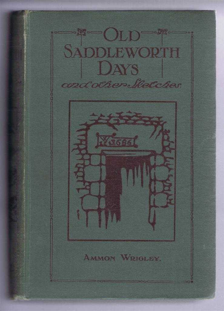 Old Saddleworth Days and Other Sketches, Ammon Wrigley