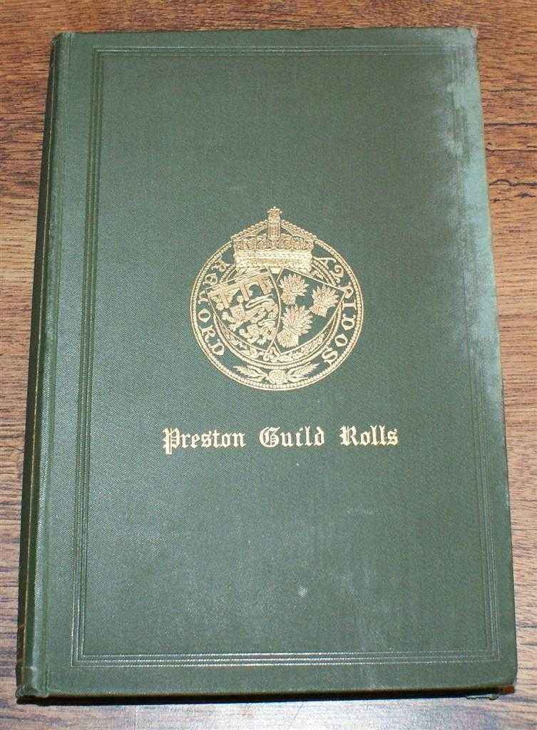 The Rolls of Burgesses at the Guilds Merchant of the Borough of Preston, Co. Lancaster. 1397-1682. (From the Original Rolls in the Archives of the Preston Corporation.) Lancashire & Cheshire Record Society - Volume IX (9), 1884, Edited by W Alexander Abram