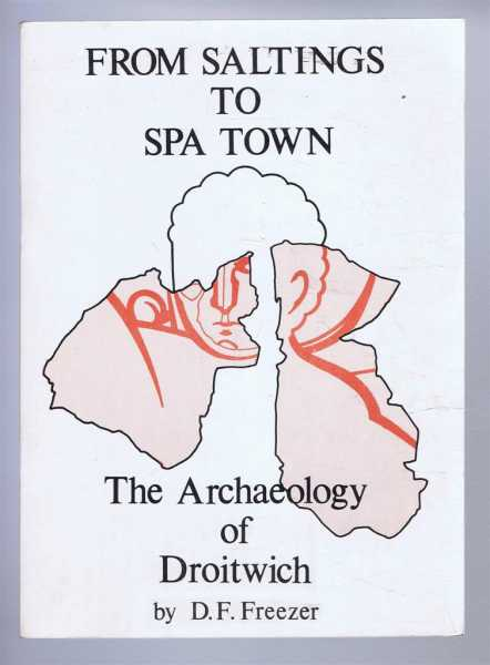From Saltings to Spa Town: The Archaeology of Droitwich, D F Freezer
